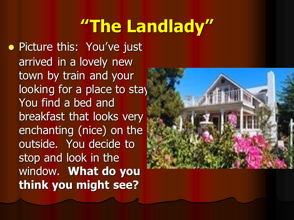 The Landlady Picture this: You've just arrived in a lovely new town by train and your looking for a place to stay.