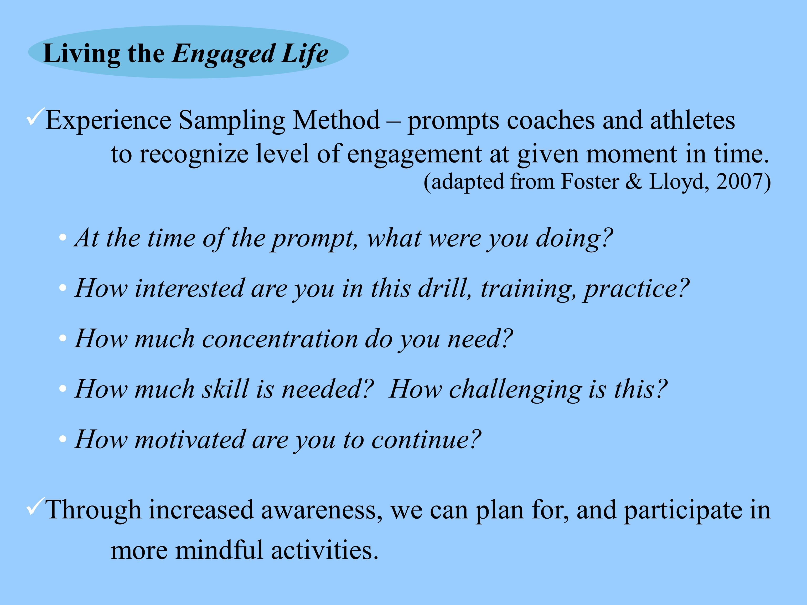 Experience Sampling Method – prompts coaches and athletes to recognize level of engagement at given moment in time. At the time of the prompt, what we