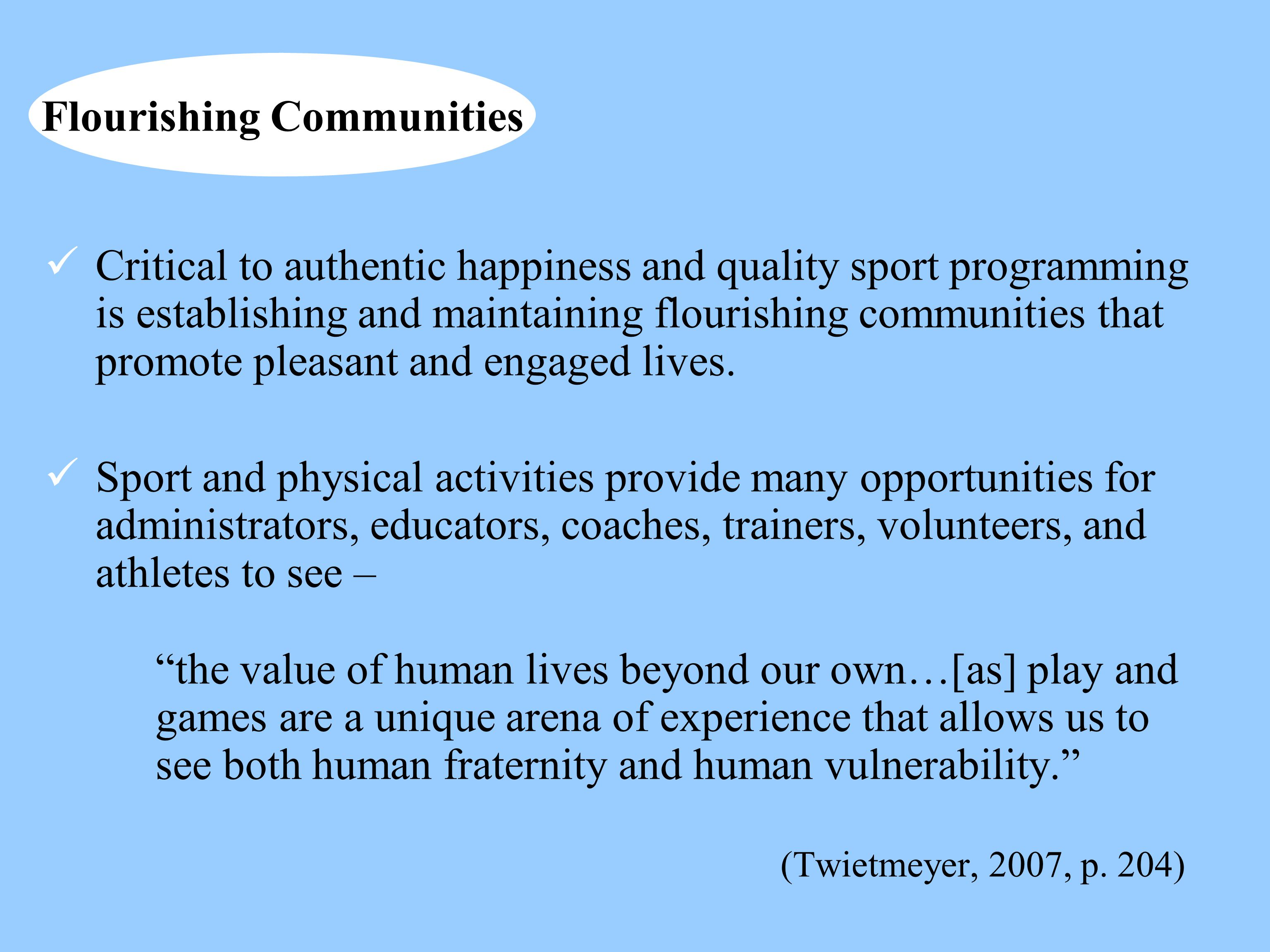 Flourishing Communities Critical to authentic happiness and quality sport programming is establishing and maintaining flourishing communities that pro