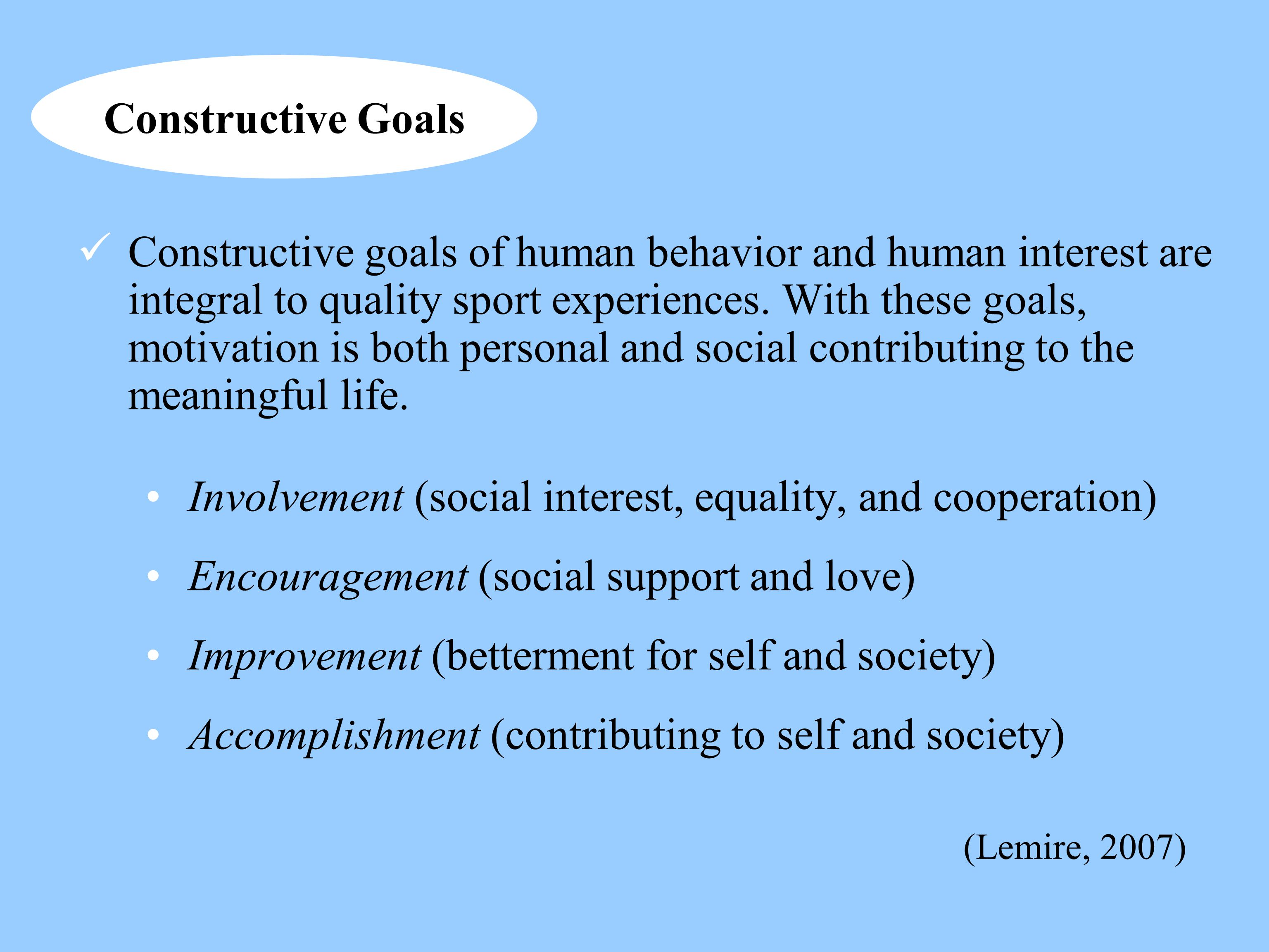Constructive goals of human behavior and human interest are integral to quality sport experiences. With these goals, motivation is both personal and s