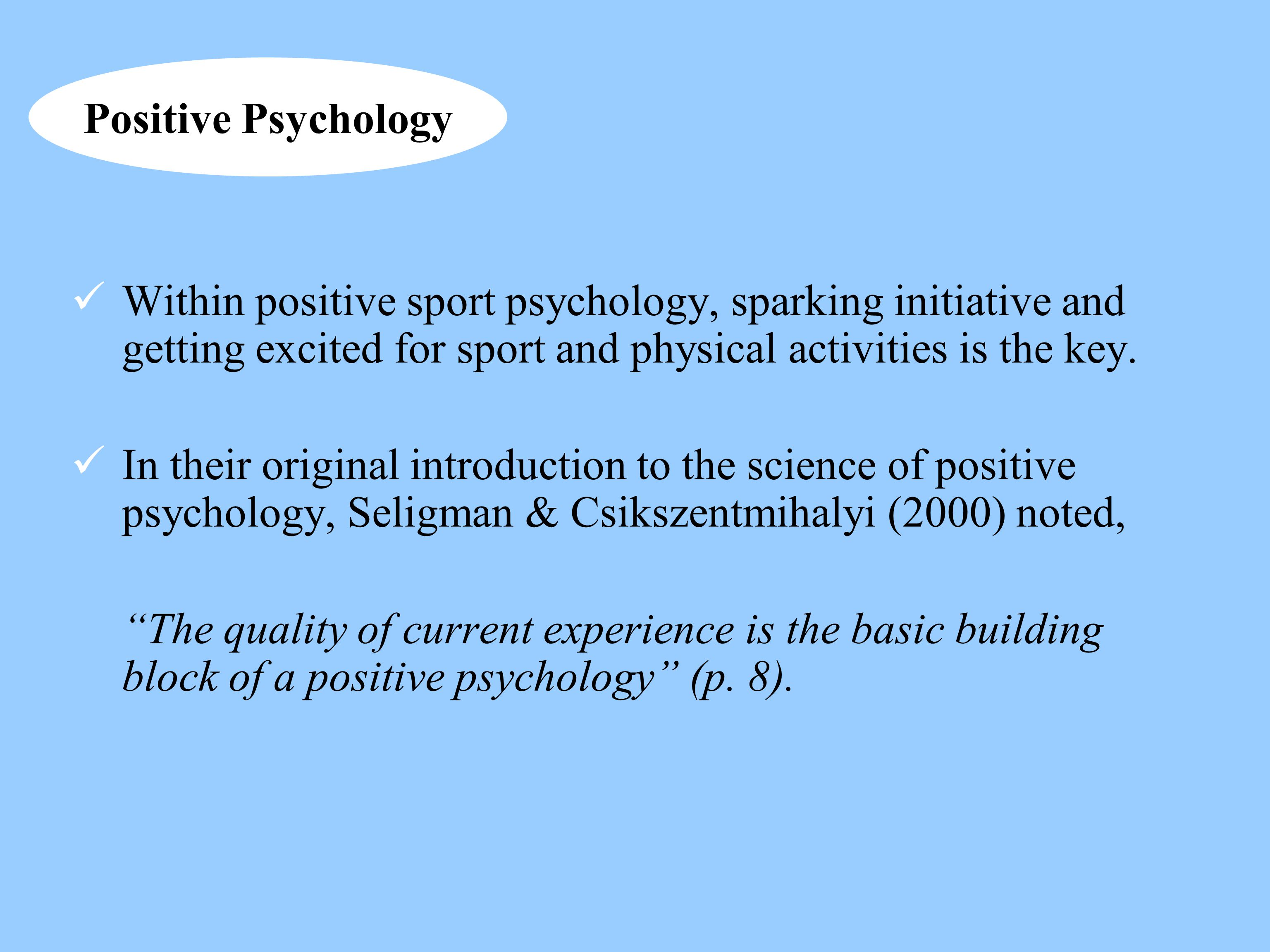Within positive sport psychology, sparking initiative and getting excited for sport and physical activities is the key. In their original introduction