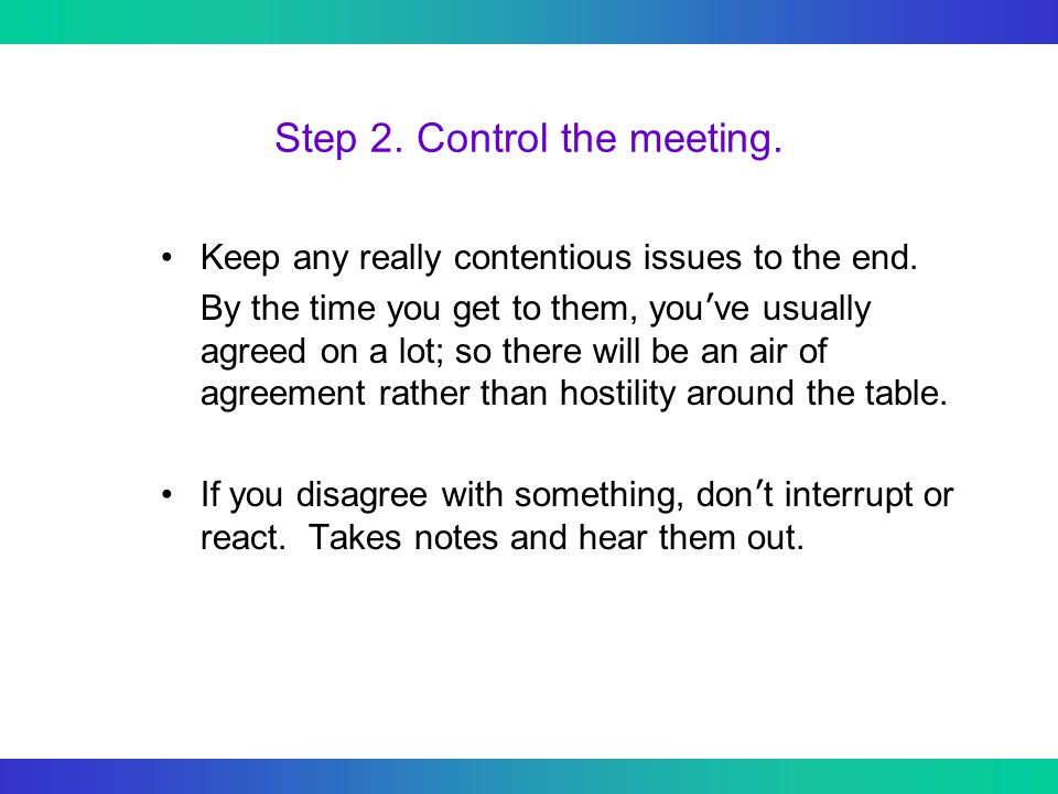 Step 2. Control the meeting. Keep any really contentious issues to the end.