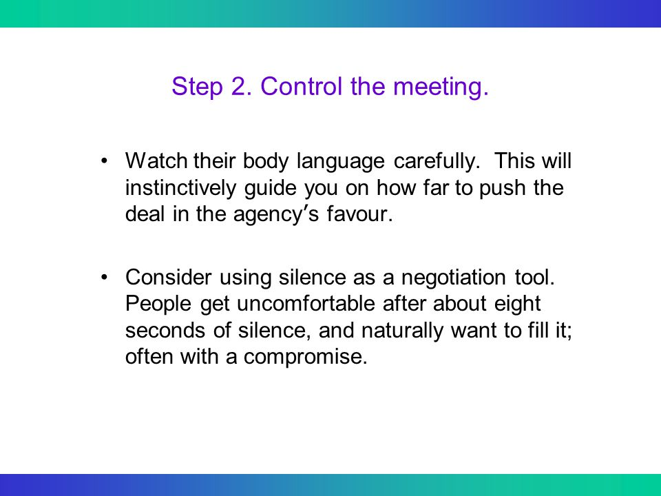 Step 2. Control the meeting. Watch their body language carefully.