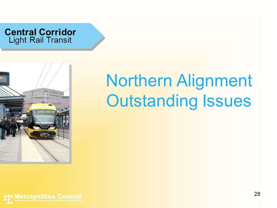 26 Northern Alignment Outstanding Issues Light Rail Transit Central Corridor