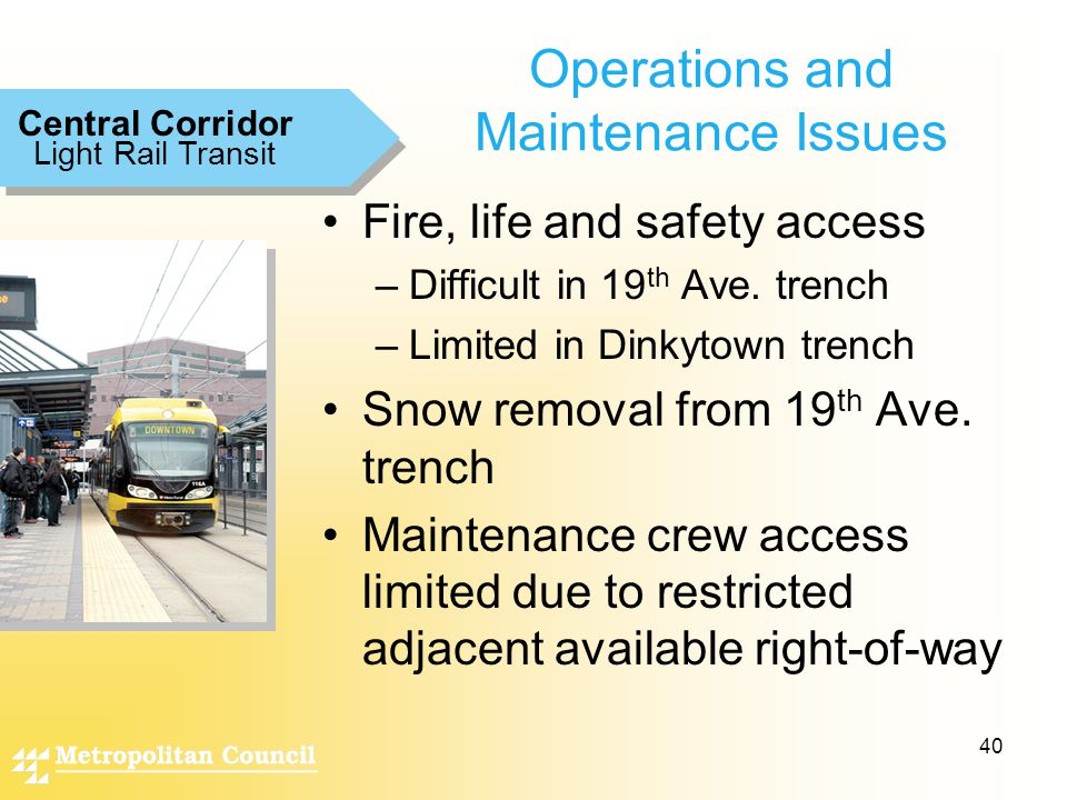 40 Operations and Maintenance Issues Fire, life and safety access –Difficult in 19 th Ave.