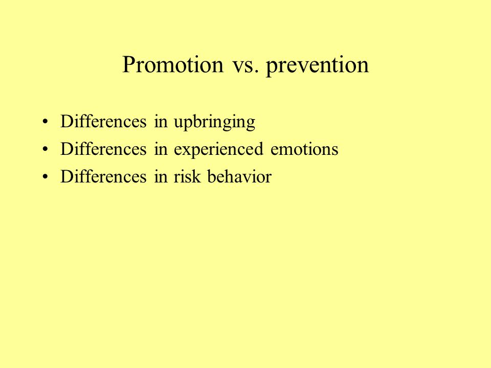 Promotion and prevention – theory of Tory Higgins Two regulatory modes: –Focus on ideals  Maximizing positive states  promotion focus –Focus on ough