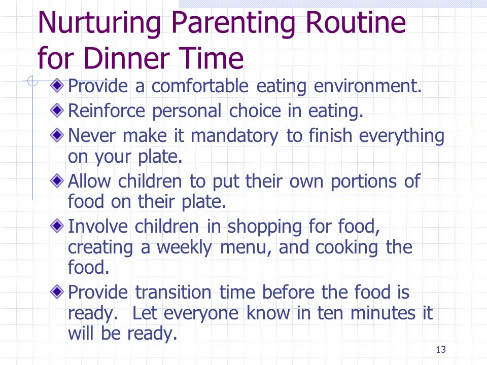 13 Nurturing Parenting Routine for Dinner Time Provide a comfortable eating environment.