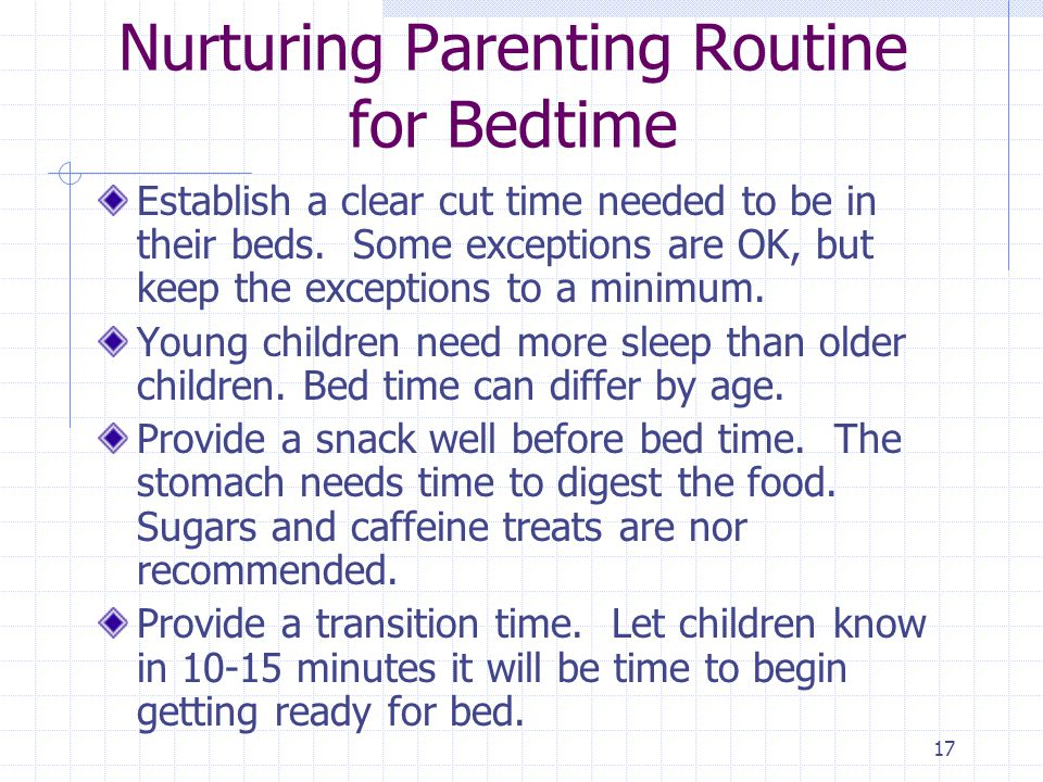 17 Nurturing Parenting Routine for Bedtime Establish a clear cut time needed to be in their beds.