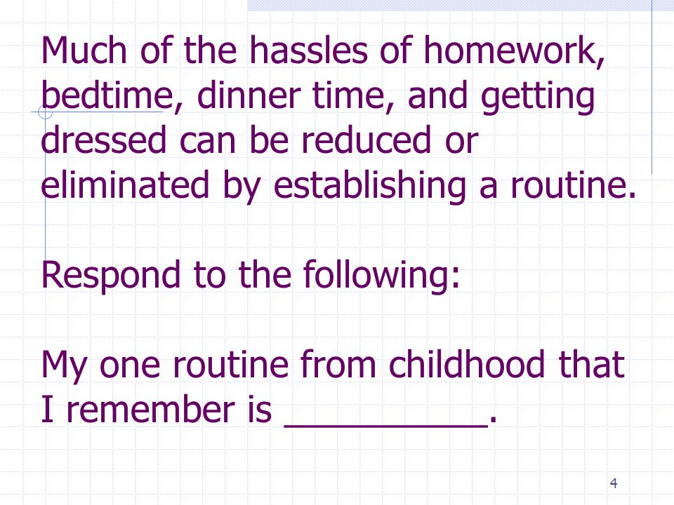 15 Nurturing Parenting Routine for Dinner Time (cont.) Teach proper meal time behaviors: chewing with the mouth closed, not talking when eating, using a napkin not hand or sleeve.