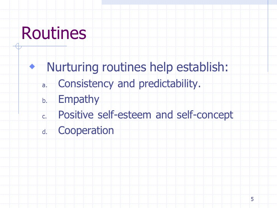 6 Routines (cont.)  Nurturing routines consist of: a.