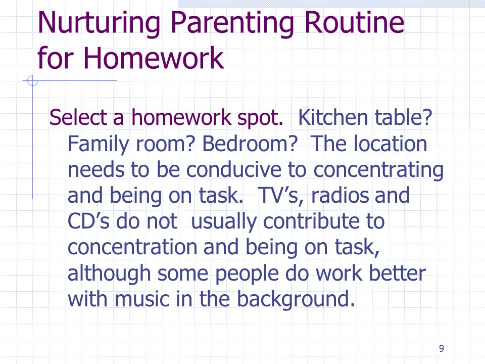 10 Nurturing Parenting Routine for Homework (cont) Select a time.