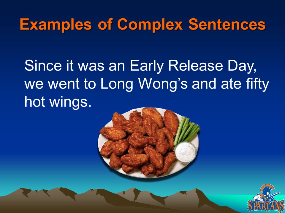 Examples of Complex Sentences Since it was an Early Release Day, we went to Long Wong's and ate fifty hot wings.