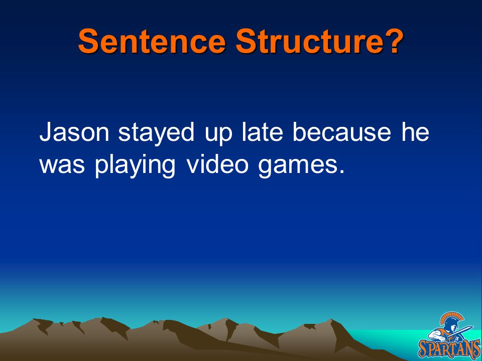 Sentence Structure? Jason stayed up late because he was playing video games.