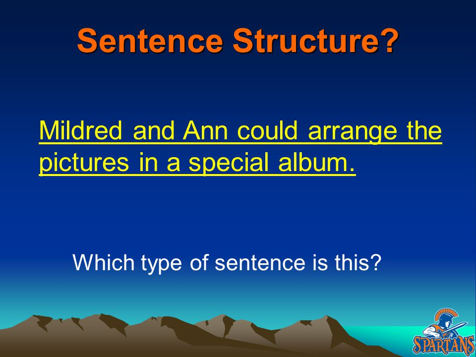 Sentence Structure? Mildred and Ann could arrange the pictures in a special album. Which type of sentence is this?