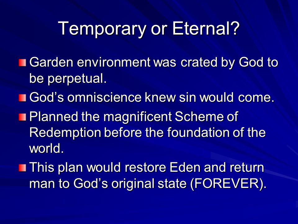 Temporary or Eternal. Garden environment was crated by God to be perpetual.