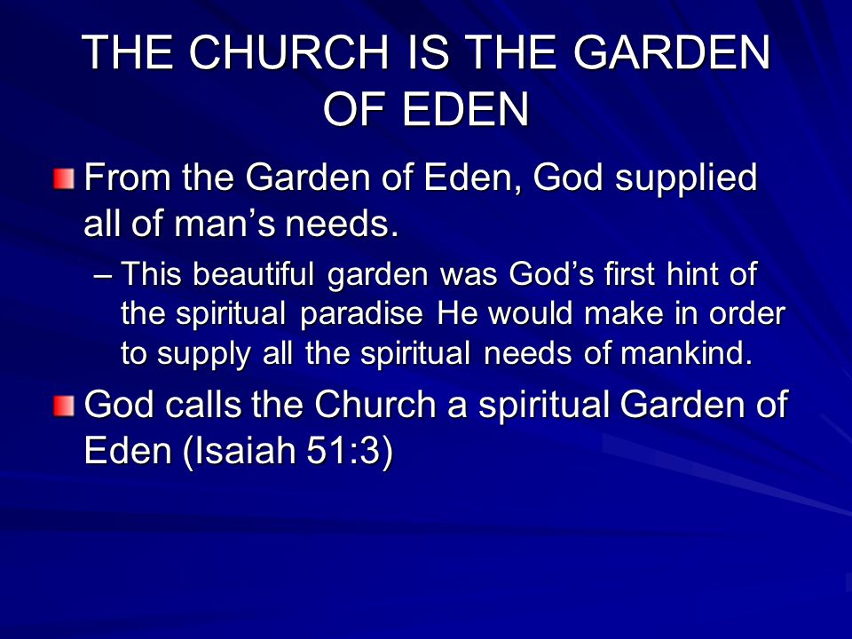 THE CHURCH IS THE GARDEN OF EDEN From the Garden of Eden, God supplied all of man's needs.