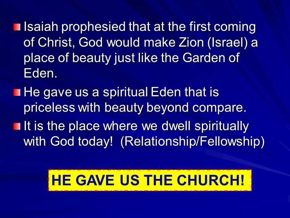 Isaiah prophesied that at the first coming of Christ, God would make Zion (Israel) a place of beauty just like the Garden of Eden.