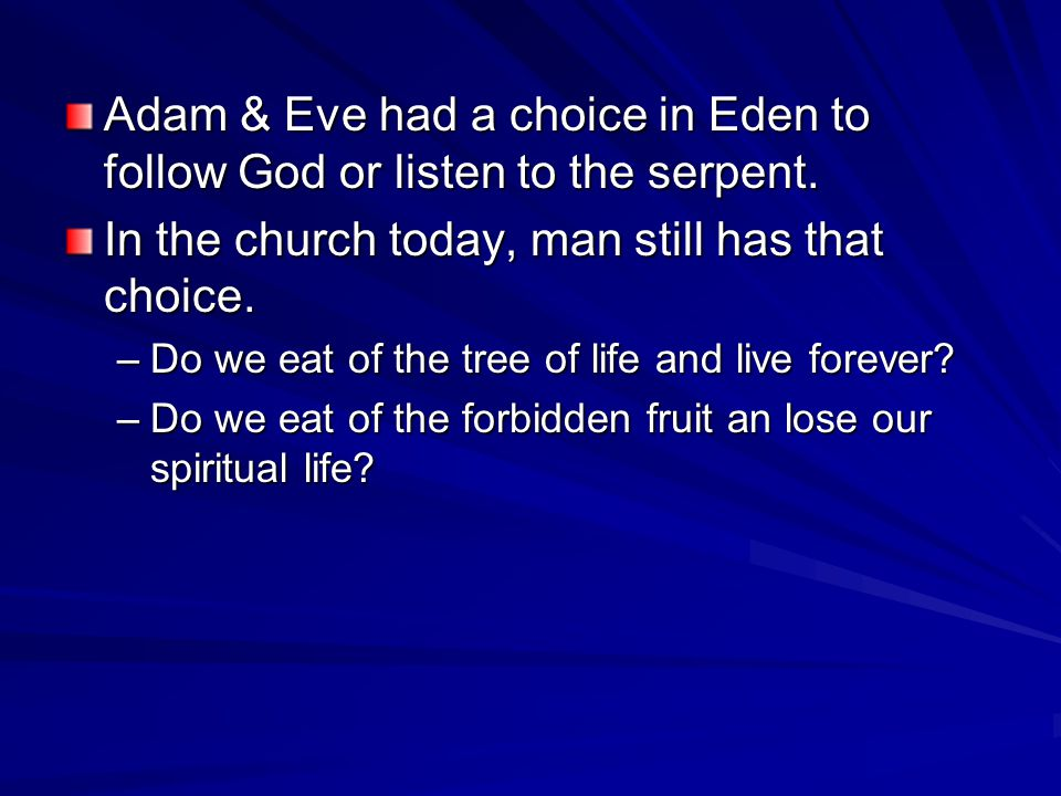 Adam & Eve had a choice in Eden to follow God or listen to the serpent.