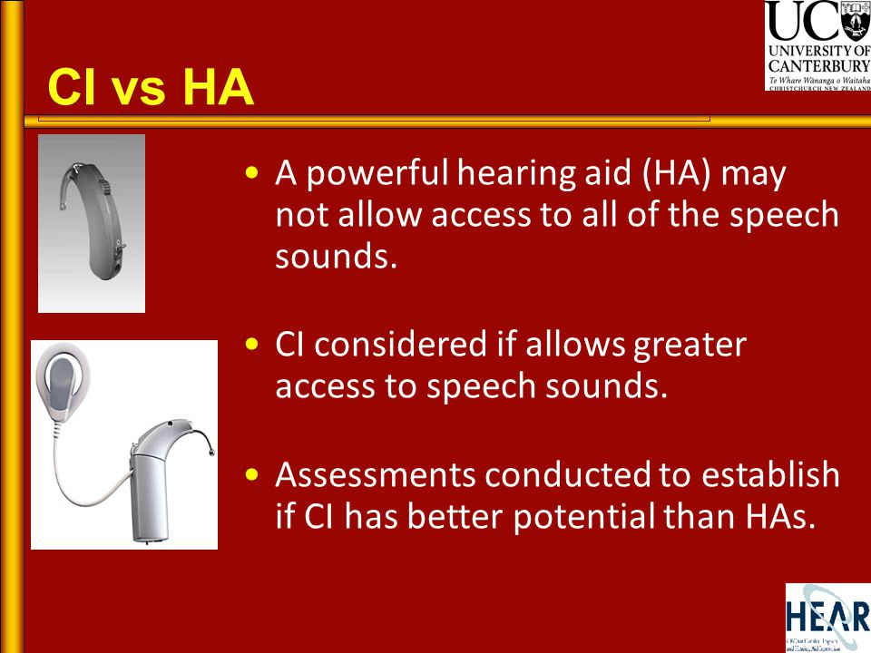 CI vs HA A powerful hearing aid (HA) may not allow access to all of the speech sounds.