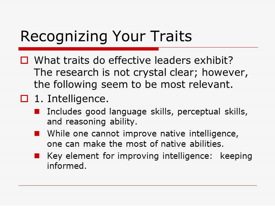 Recognizing Your Traits  What traits do effective leaders exhibit.
