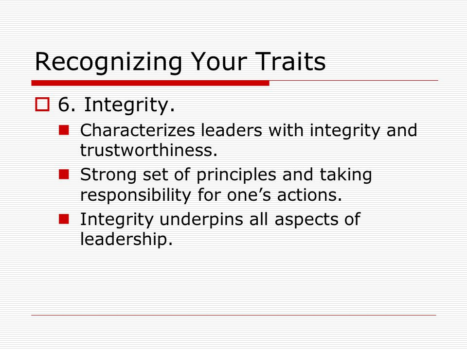 Recognizing Your Traits  6. Integrity. Characterizes leaders with integrity and trustworthiness.