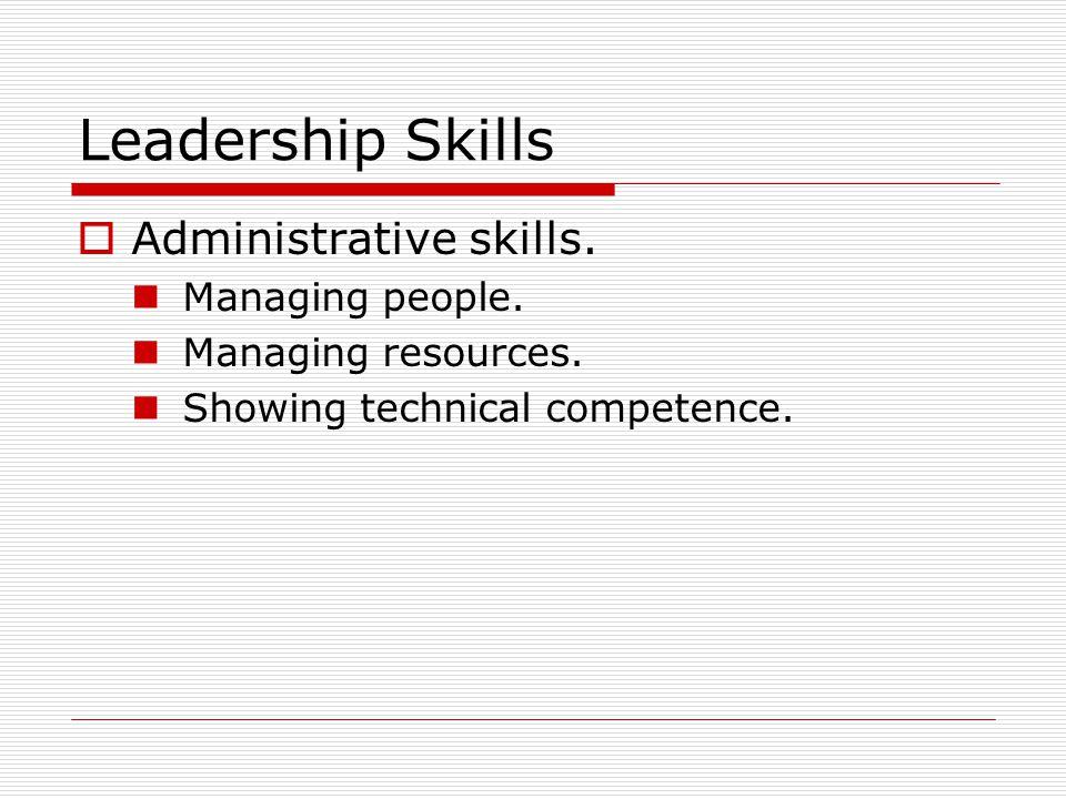 Leadership Skills  Administrative skills. Managing people.