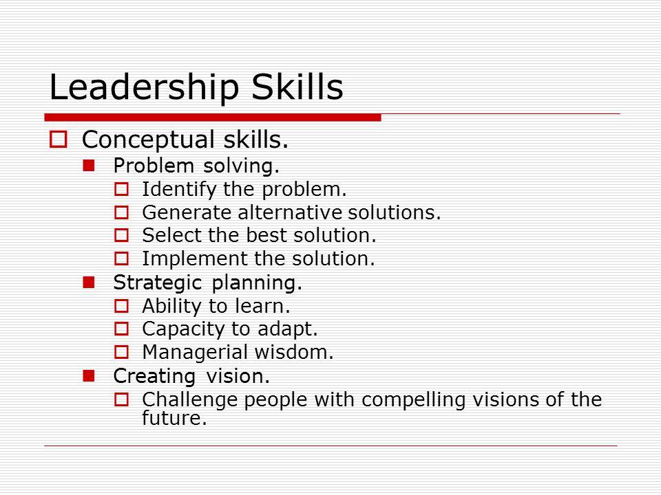 Leadership Skills  Conceptual skills. Problem solving.