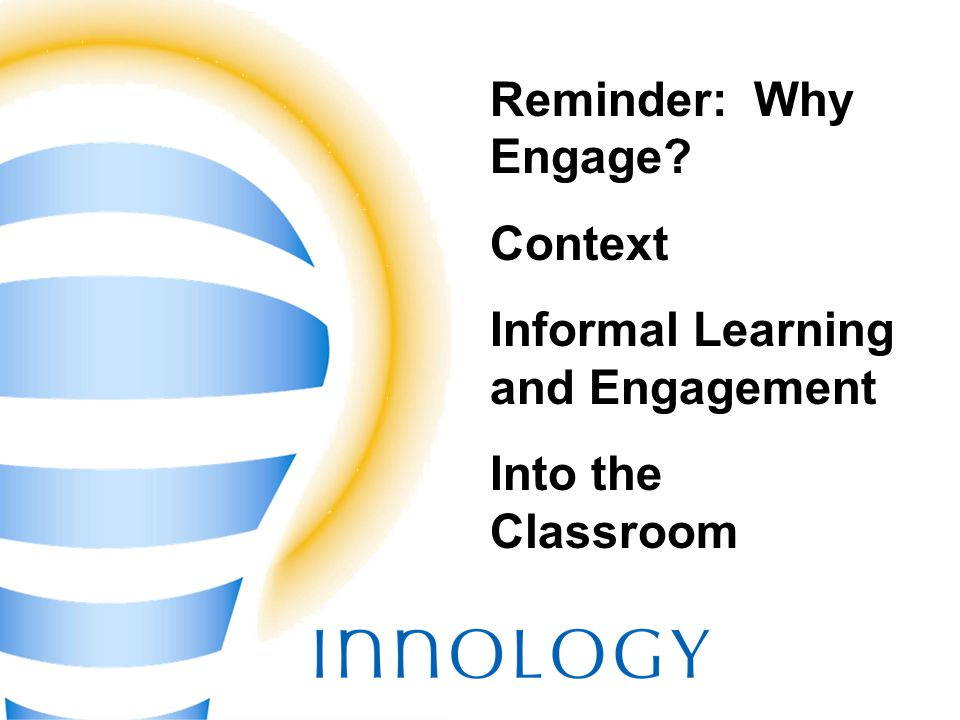 TM Reminder: Why Engage? Context Informal Learning and Engagement Into the Classroom