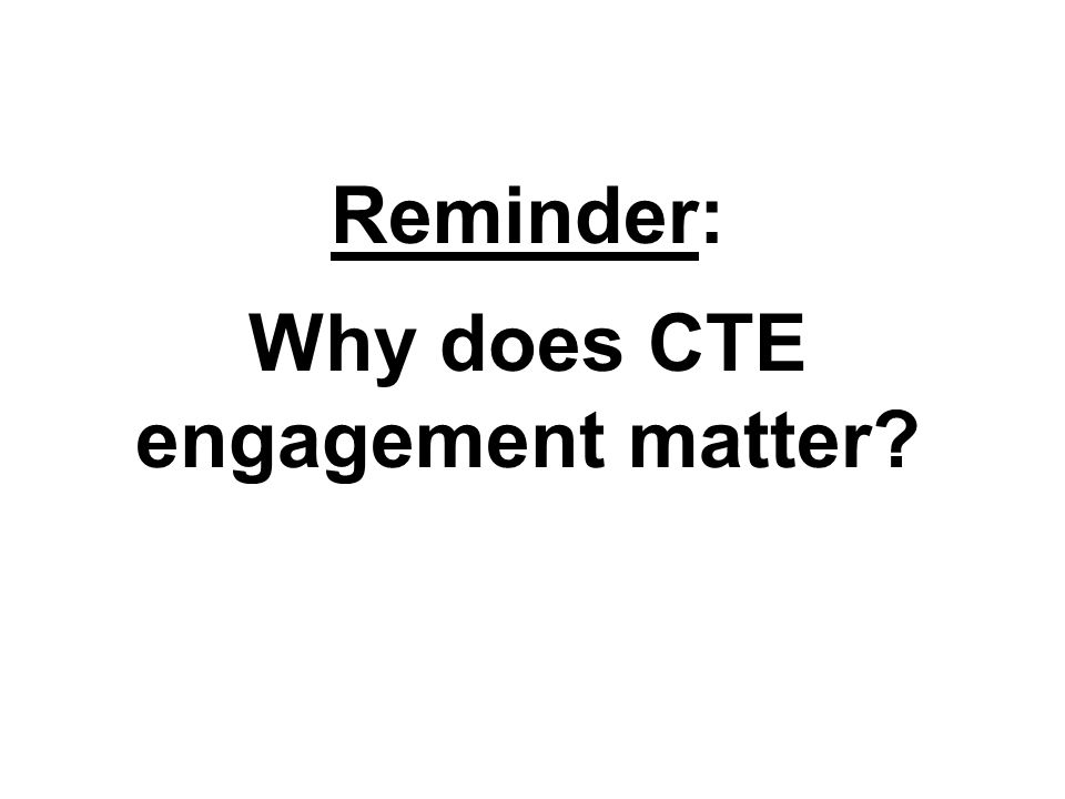 TM Reminder: Why does CTE engagement matter