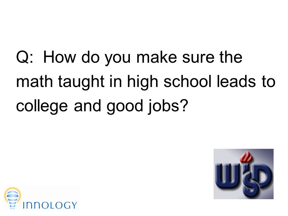 TM Q: How do you make sure the math taught in high school leads to college and good jobs?
