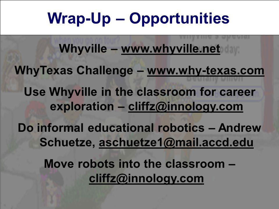 TM Wrap-Up – Opportunities Whyville – www.whyville.net WhyTexas Challenge – www.why-texas.com Use Whyville in the classroom for career exploration – c
