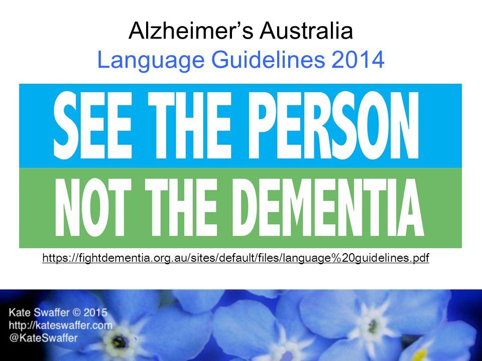 Alzheimer's Australia Language Guidelines 2014 https://fightdementia.org.au/sites/default/files/language%20guidelines.pdf