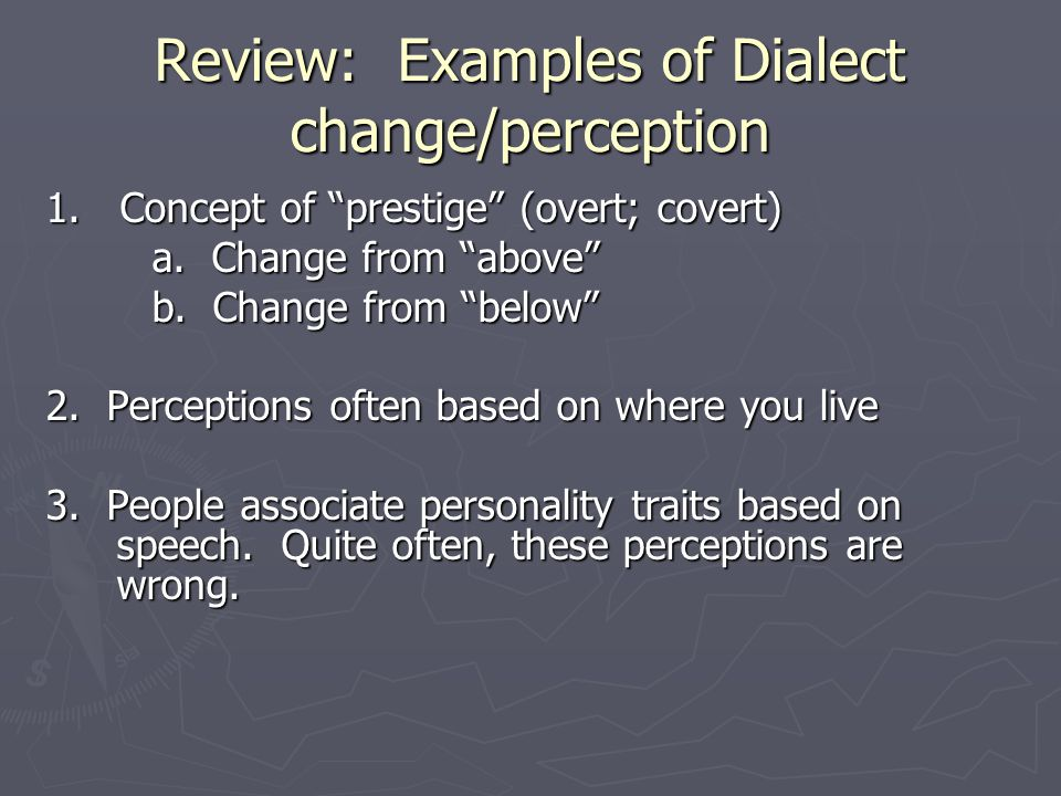 Review: Examples of Dialect change/perception 1.Concept of prestige (overt; covert) a.