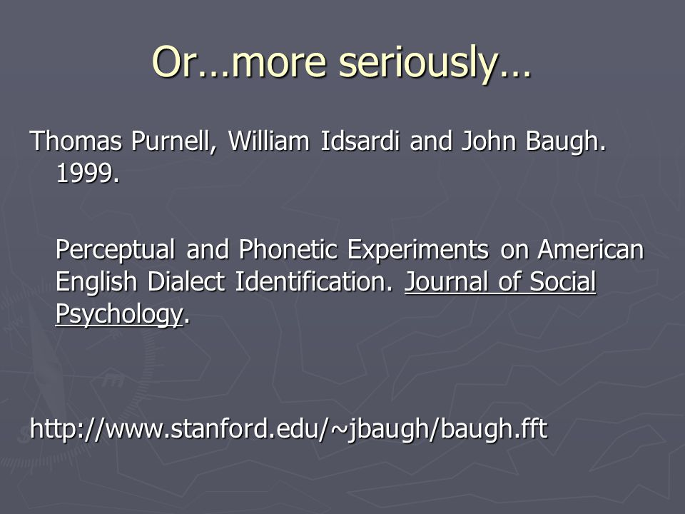 Or…more seriously… Thomas Purnell, William Idsardi and John Baugh.