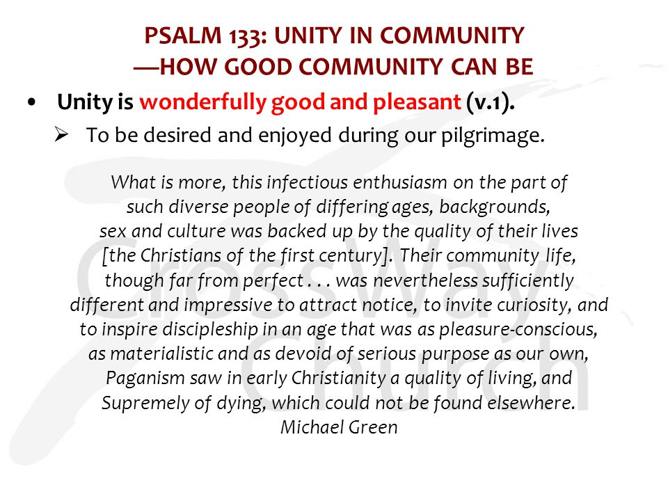 Unity is wonderfully good and pleasant (v.1).  To be desired and enjoyed during our pilgrimage. What is more, this infectious enthusiasm on the part