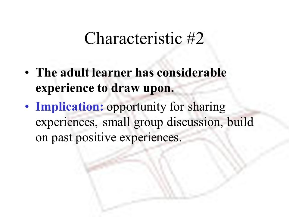 Characteristic #2 The adult learner has considerable experience to draw upon.