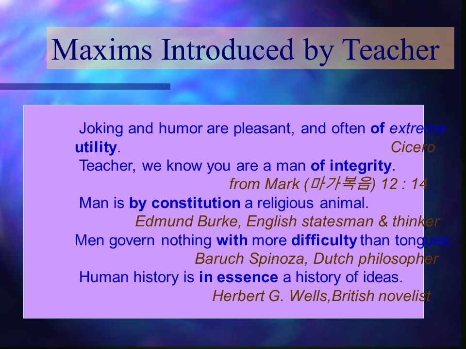 Maxims Introduced by Teacher Joking and humor are pleasant, and often of extreme utility.