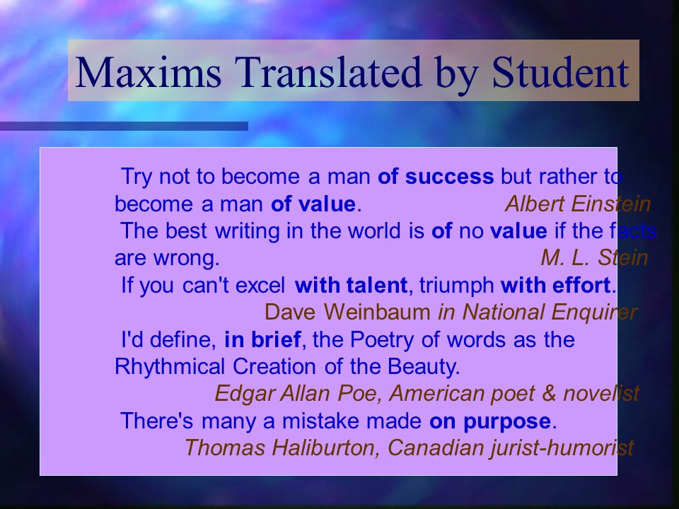 Maxims Translated by Student Try not to become a man of success but rather to become a man of value.