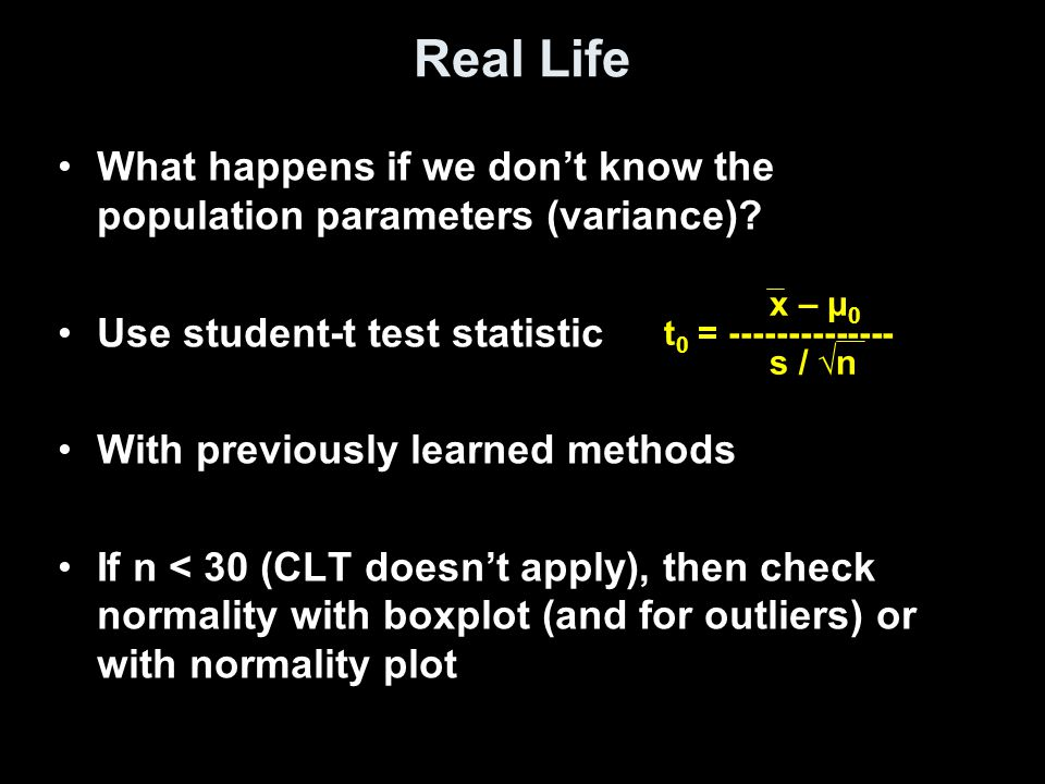 Real Life What happens if we don't know the population parameters (variance).