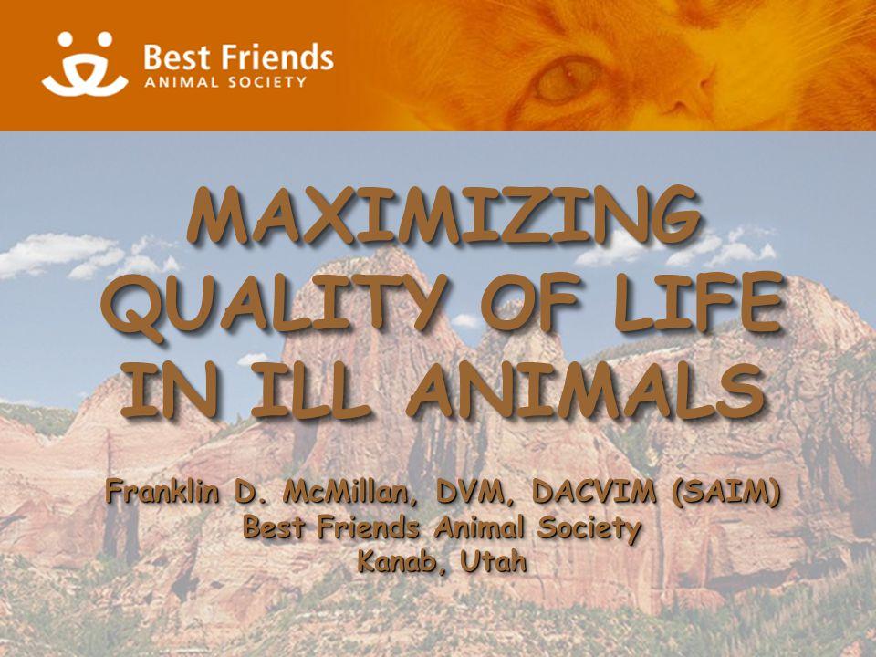 Franklin D. McMillan, DVM, DACVIM (SAIM) Best Friends Animal Society Kanab, Utah Franklin D.