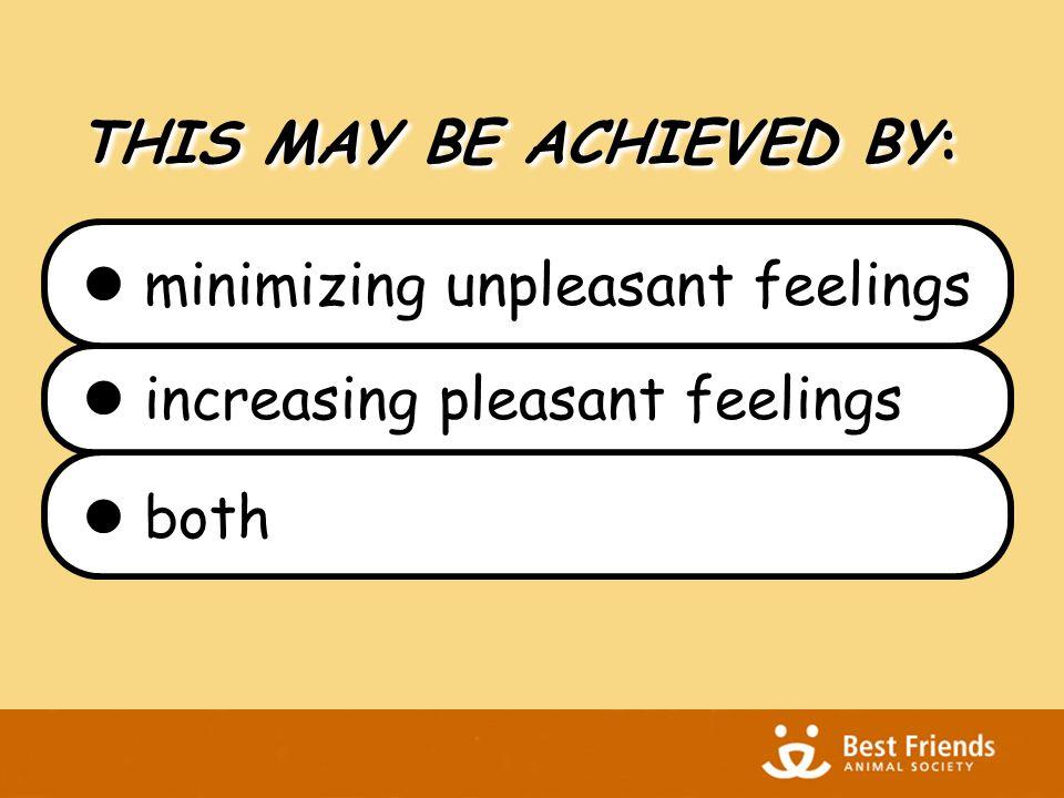 minimizing unpleasant feelings increasing pleasant feelings both THIS MAY BE ACHIEVED BY: