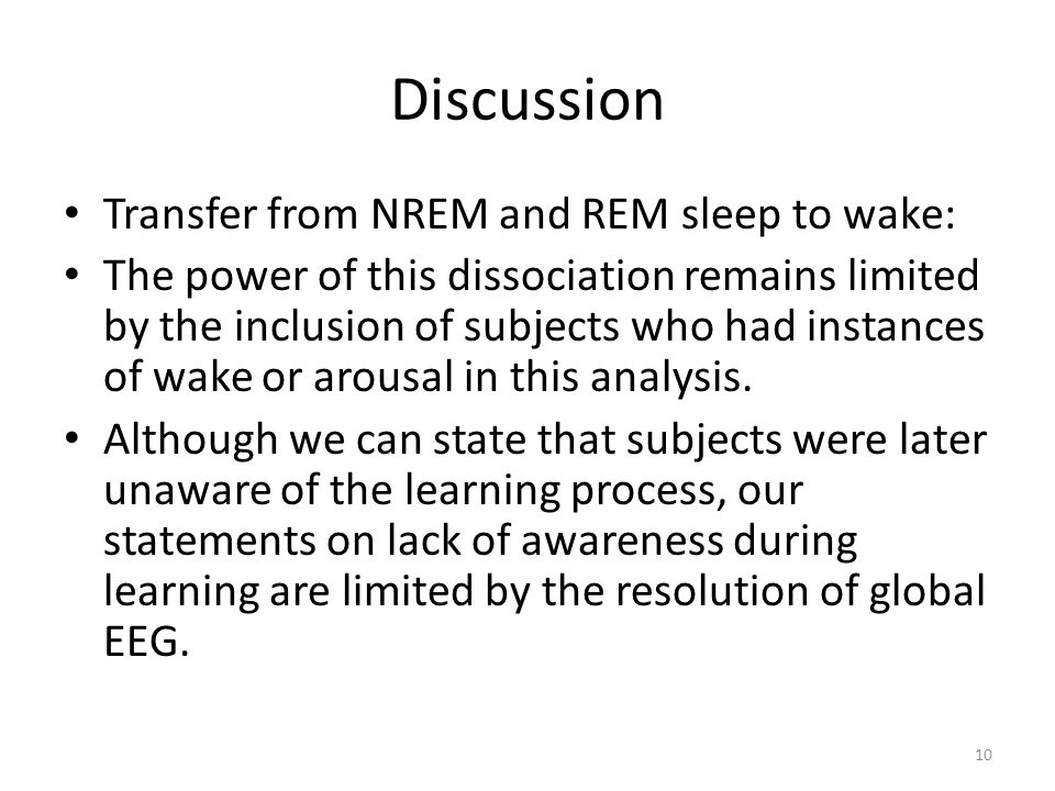 Discussion Transfer from NREM and REM sleep to wake: The power of this dissociation remains limited by the inclusion of subjects who had instances of wake or arousal in this analysis.