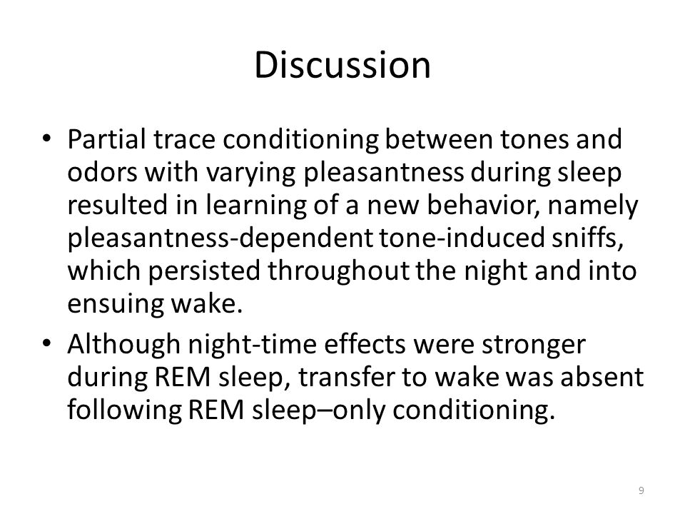 Discussion Partial trace conditioning between tones and odors with varying pleasantness during sleep resulted in learning of a new behavior, namely pl