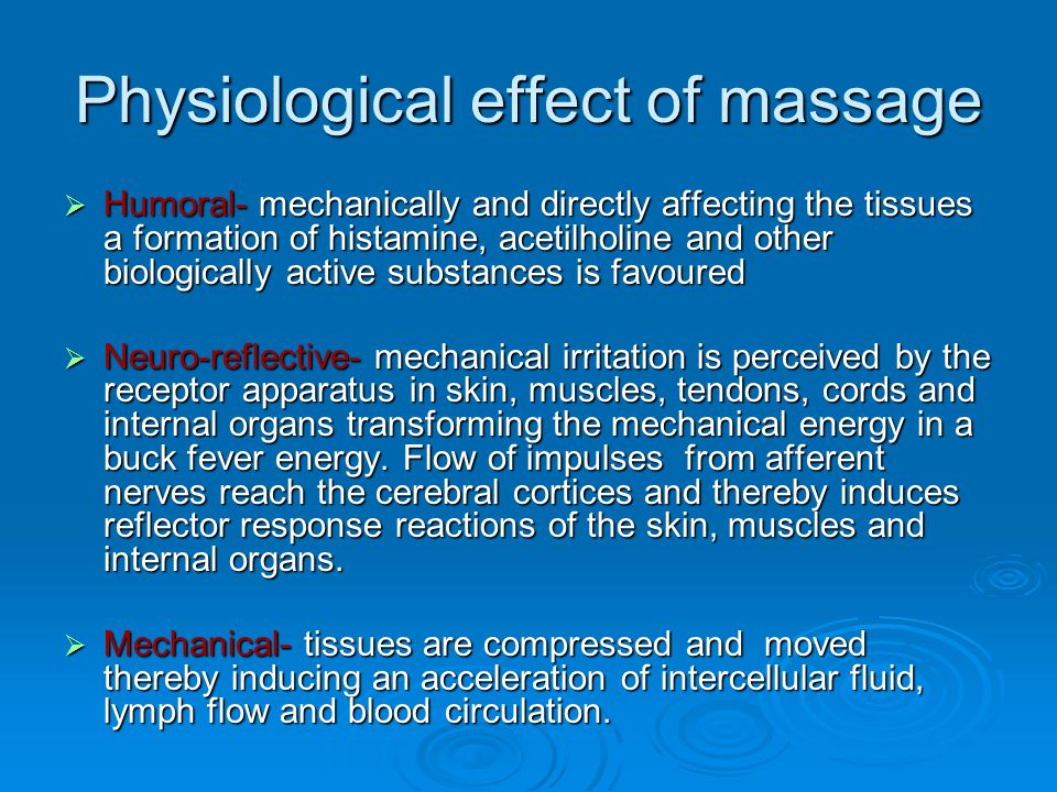 Effects of massage  Respiratory system-  Reduces the frequency of breathing,  Increases the oxygen intake and the carbon dioxide elimination,  Improves the blood and lymph flow in respiratory organs and muscles  Enhances expectoration  Digestive system-  Improves small intestine peristalsis,  Stimulates blood and lymph flow, thereby improving the absorption of nutrients.