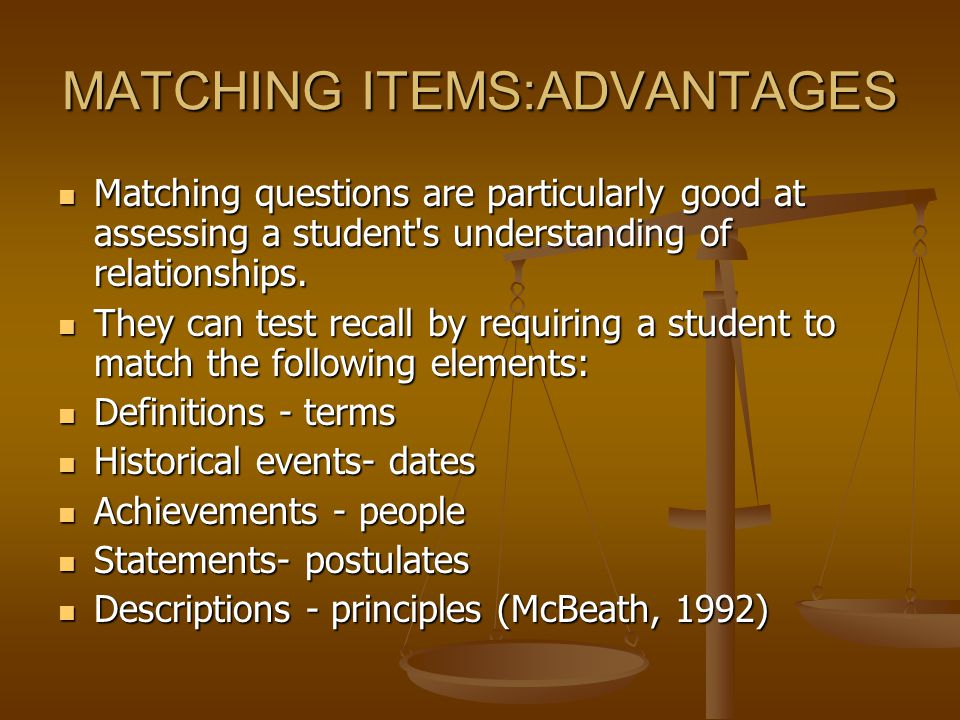 MATCHING ITEMS:ADVANTAGES Matching questions are particularly good at assessing a student s understanding of relationships.