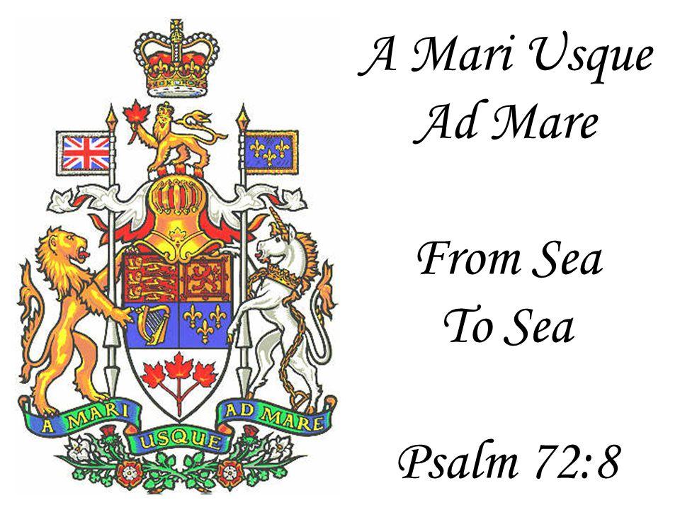 A Mari Usque Ad Mare From Sea To Sea Psalm 72:8