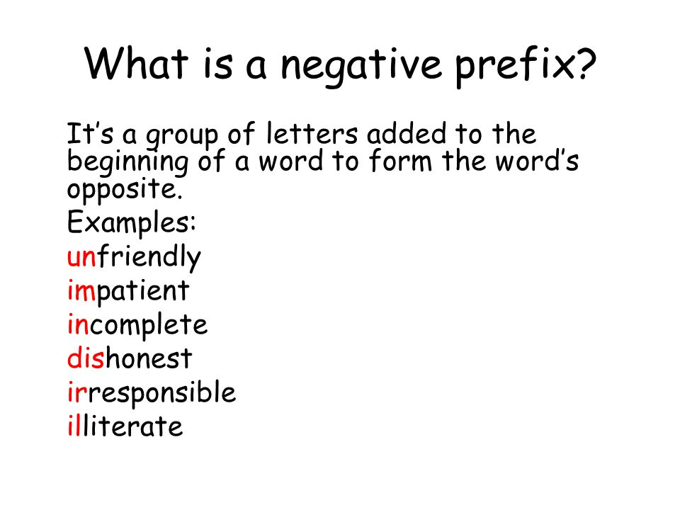 In pairs, think of other words formed with negative prefixes.