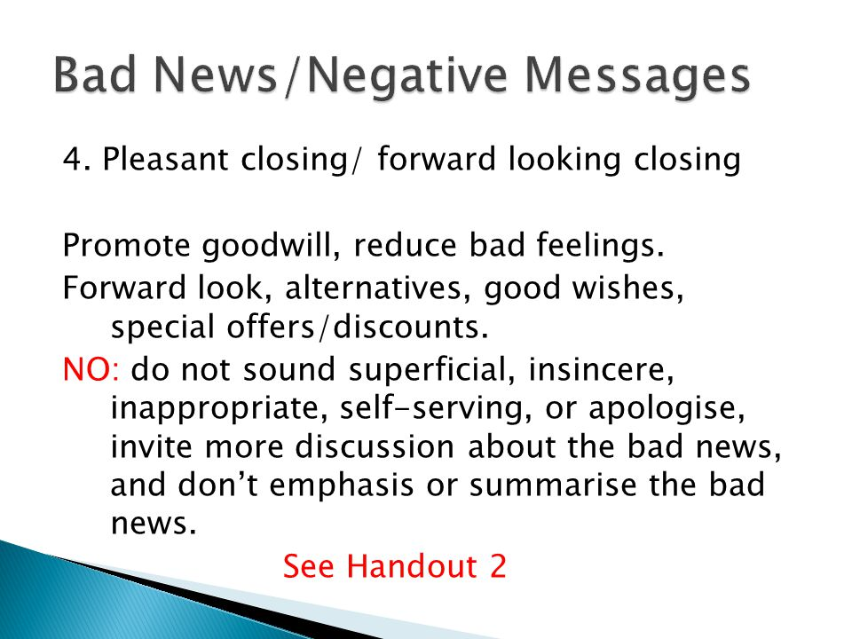 4. Pleasant closing/ forward looking closing Promote goodwill, reduce bad feelings. Forward look, alternatives, good wishes, special offers/discounts.