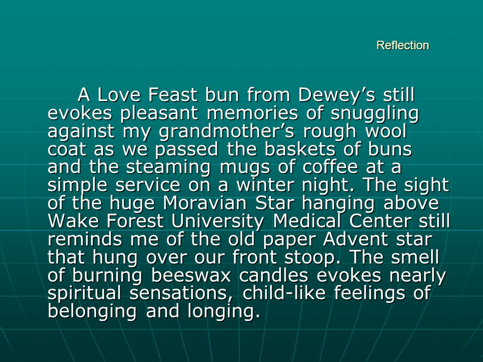 Reflection Reflection A Love Feast bun from Dewey's still evokes pleasant memories of snuggling against my grandmother's rough wool coat as we passed the baskets of buns and the steaming mugs of coffee at a simple service on a winter night.
