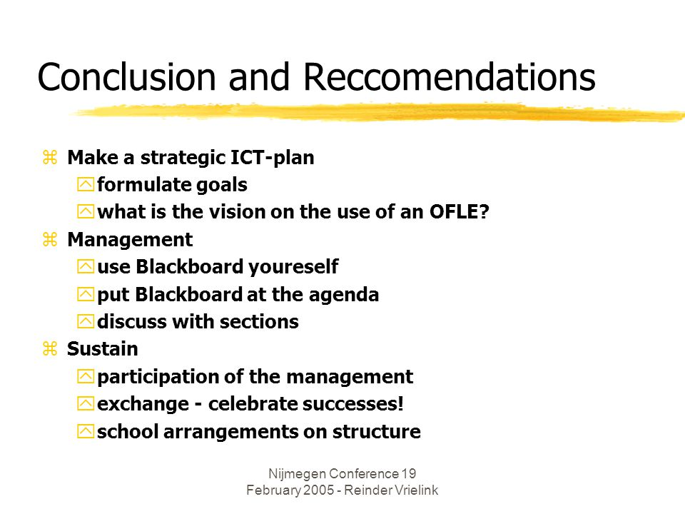 Conclusion and Reccomendations zMake a strategic ICT-plan yformulate goals ywhat is the vision on the use of an OFLE.